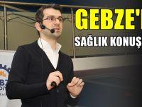 Gebze'de sağlık konuşuldu
