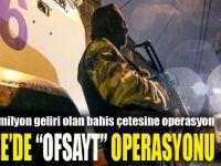 "Gebze'de ""Ofsayt"" operasyonu!"