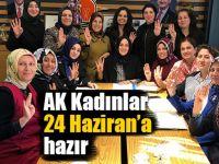AK Kadınlar 24 Haziran'a hazır