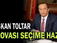 """Başkan Toltar """"Seçime hazırız"""""""