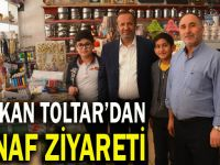 Başkan Toltar, esnaf ziyaretlerini sürdürüyor