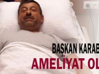 Başkan Karabacak Ameliyat Oldu