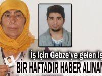 İş için Gebze'ye gelen işçiden bir haftadır haber alınamıyor!