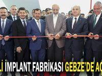 Yerli implant fabrikası Gebze'de açıldı