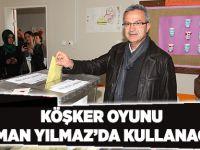 Köşker Oyunu  Osman Yılmaz'da kullanacak