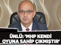 Ünlü: 'MHP kendi oyuna sahip çıkmıştır'