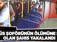 Otobüs şoförünün ölümüne sebep olan şahıs yakalandı