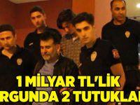 1 milyar TL'lik vurgunda 2 tutuklama