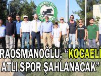 """Karaosmanoğlu, """"Kocaeli'de Atlı spor şahlanacak"""""""