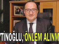 """Zeytinoğlu, """"önlem alınmalı"""""""