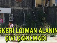 Askeri Lojman alanına çivi çakılmadı