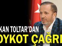 Başkan Toltar'dan Vatandaşlara Boykot Çağrısı