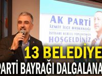 13 Belediyede AK Parti bayrağı dalgalanacak!