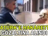 Atatürk'e hakaretten gözaltına alındı