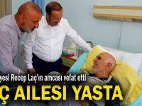 Recep Laç'ın amcası vefat etti!