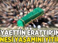 Ziyaettin Erattır'ın annesi yaşamını yitirdi