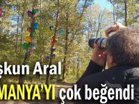 Çoşkun Aral, Ormanya'yı çok beğendi