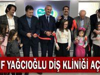 Latif Yağcıoğlu Diş kliniğini açıldı