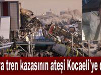 Ankara tren kazasının ateşi Kocaeli'ye düştü!