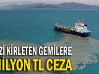 Denizi kirletenlere 1 milyon TL ceza!
