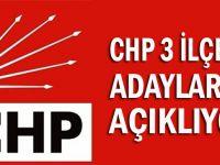 CHP'de 3 ilçenin adayı belli oluyor