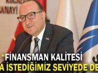"""Zeytinoğlu,""""Finansman kalitesi hala istediğimiz seviyede değil"""""""