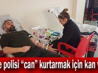 """Gebze polisi """"can"""" kurtarmak için kan verdi!"""