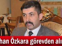 Gökhan Özkara görevden alındı!