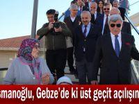 Karaosmanoğlu,Gebze'de ki üst geçit açılışına geldi