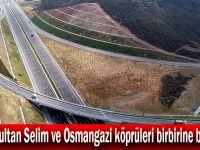 Yavuz Sultan Selim ve Osmangazi köprüleri birbirine bağlandı