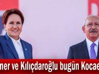 Akşener ve Kılıçdaroğlu bugün Kocaeli'de!