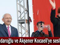 Kılıçdaroğlu ve Akşener Kocaeli'ye seslendi