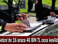 Gebze'de 16 araca 46 BİN TL ceza kesildi!