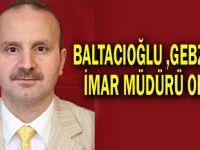 Baltacıoğlu ,Gebze'ye imar müdürü oldu