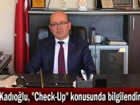 """Kadıoğlu, """"Check-Up"""" konusunda bilgilendirdi"""