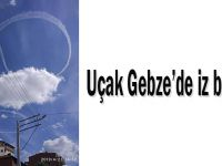 Uçak Gebze'de iz bıraktı