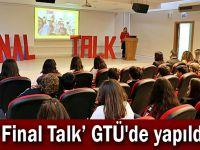 'Final Talk' GTÜ'de yapıldı