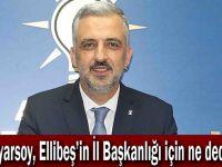 Eryarsoy,Ellibeş'in İl Başkanlığı için ne dedi?