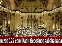 Bölgemizde 122 cami Kadir Gecesinde sabaha kadar açık