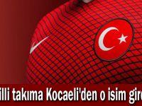 Milli takıma Kocaeli'den o isim girdi!