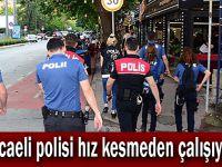Kocaeli Polisi hız kesmeden çalışıyor!