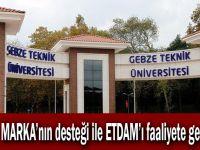 GTÜ,  MARKA'nın desteği ile ETDAM'ı faaliyete geçiriyor