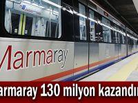 Marmaray 130 milyon kazandırdı