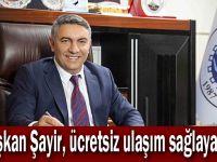 Başkan Şayir, ücretsiz ulaşım sağlayacak
