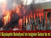 İstanbul Büyükşehir Belediyesi'nin belgeleri Kocaeli'de mi yandı?