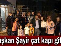 Başkan Şayir çat kapı gitti!