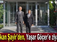 Başkan Şayir'den, Yaşar Göçer'e ziyaret