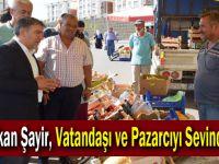 Başkan Şayir, Vatandaşı ve Pazarcıyı Sevindirdi