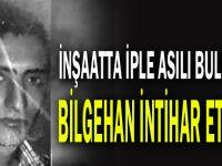İnşaatta iple asılı bulunan Bilgehan intihar etmiş!