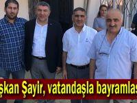 Başkan Şayir, vatandaşla bayramlaştı